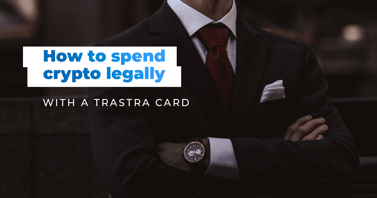 how to, spend, crypto, legal, legally, trastra, trastra card, crypto card, bitcoin card, bitcoin, cryptocurrency, advice, mobile app, wallet, trastra wallet